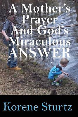 Picture of A Mother's Prayer and God's Miraculous Answer