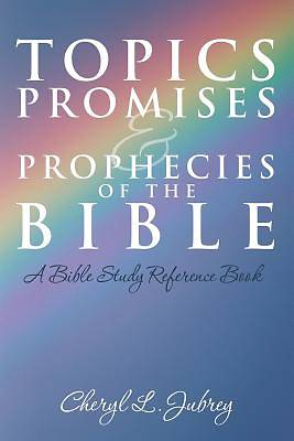 Topics, Promises, and Prophecies of the Bible