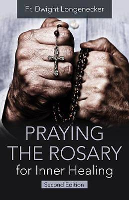 Praying the Rosary for Inner Healing, 2nd Edition