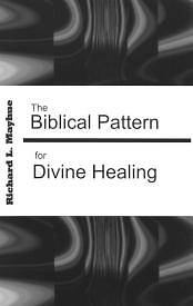 Picture of The Biblical Pattern for Divine Healing