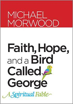 Faith, Hope, and a Bird Called George