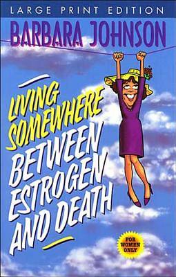 Living Somewhere Between Estrogen and Death