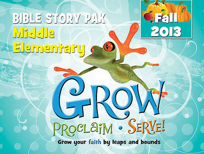 Grow, Proclaim, Serve! Middle Elementary Bible Story Pak Fall 2013