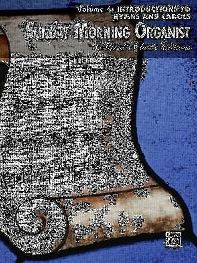 Sunday Morning Organist, Volume 4; Introductions to Hymns and Carols