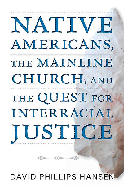 Picture of Native Americans, the Mainline Church, and the Quest for Interracial Justice
