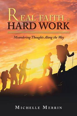 Picture of Real Faith Is Hard Work