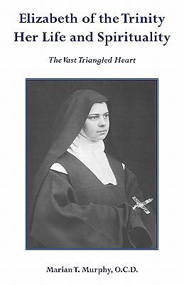 Elizabeth of the Trinity Her Life and Spirituality