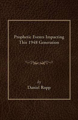 Picture of Prophetic Events Impacting This 1948 Generation