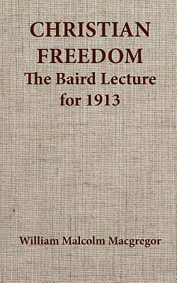 Christian Freedom the Baird Lecture for 1913