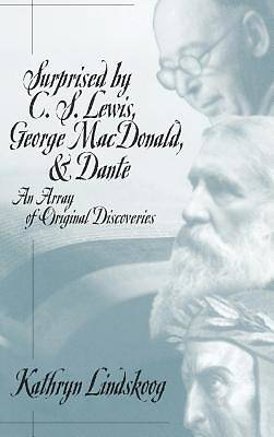 Surprised by C.S. Lewis, George MacDonald, and Dante