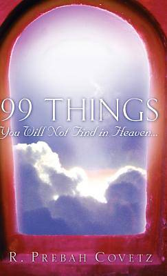Picture of 99 Things You Will Not Find in Heaven...