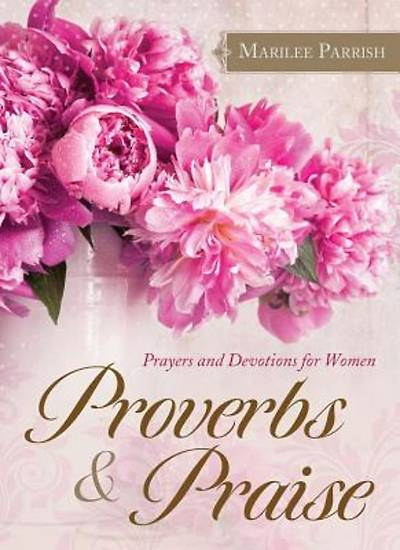Proverbs & Praise Prayers and Devotions for Women