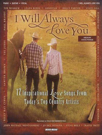 I Will Always Love You; 17 Inspirational Songs from Todays Top Country Artists