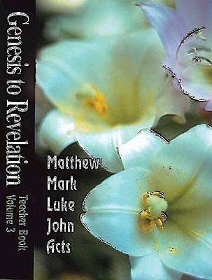 Genesis to Revelation Volume 3: Matthew - Acts Teacher Book
