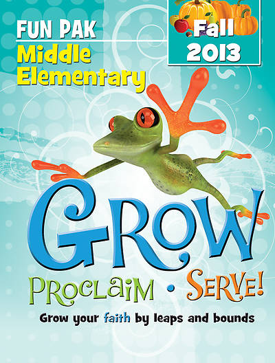 Grow, Proclaim, Serve! Middle Elementary Fun Pak Fall 2013