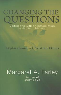 Picture of Changing the Questions: Explorations in Christian Ethics