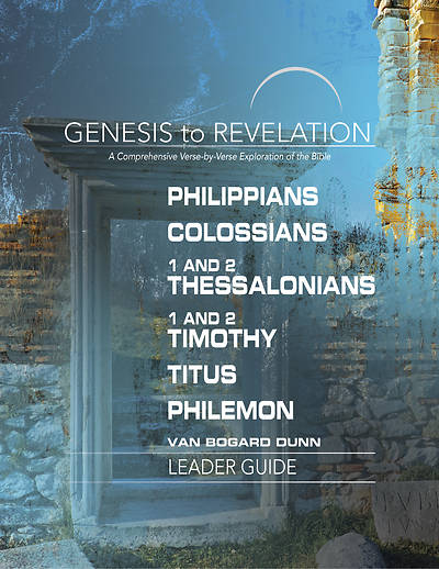 Genesis to Revelation: Philippians, Colossians, 1 and 2 Thessalonians, 1 and 2 Timothy, Titus, Philemon Leader Guide