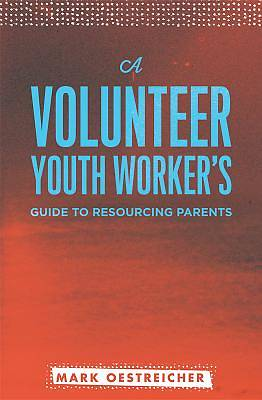A Volunteer Youth Workers Guide to Resourcing Parents