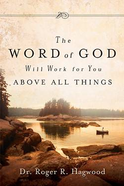 The Word of God Will Work for You Above All Things
