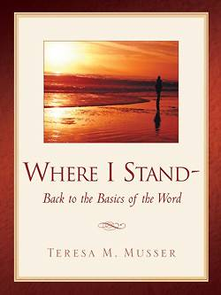 Where I Stand-Back to the Basics of the Word