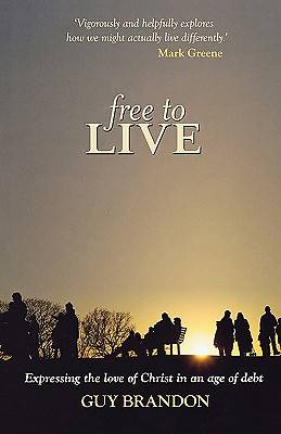 Free to Live - Expressing the Love of Christ in an Age of Debt