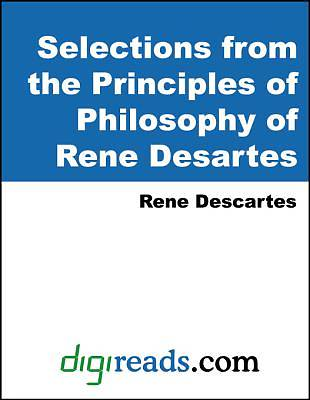 Selections from the Principles of Philosophy of Rene Desartes [Adobe Ebook]
