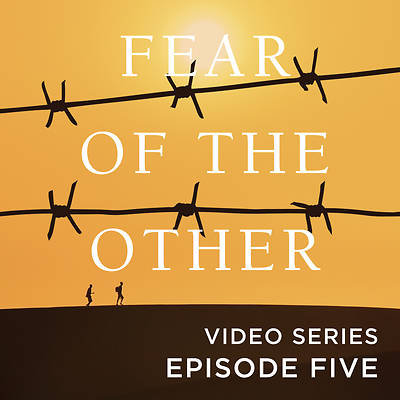 Fear of the Other Streaming Video Session 5