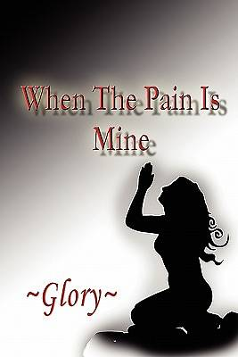 When the Pain Is Mine