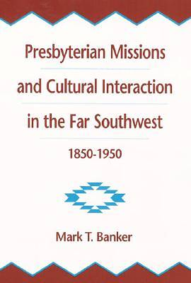 Presbyterian Missions and Cultural Interaction in the Far Southwest