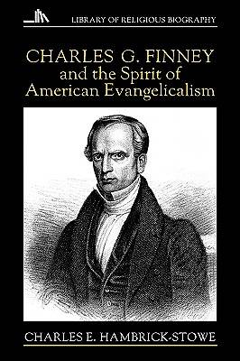 Charles G. Finney and the Spirit of American Evangelicalism