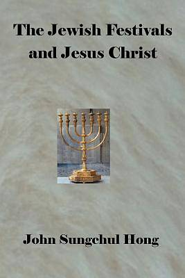 The Jewish Festivals and Jesus Christ