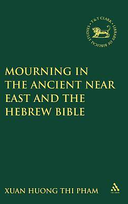 Mourning in the Ancient Near East and the Hebrew Bible