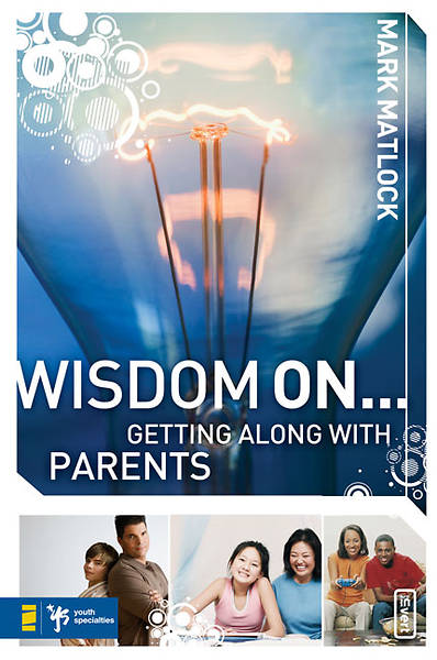 Wisdom On...Getting Along with Parents