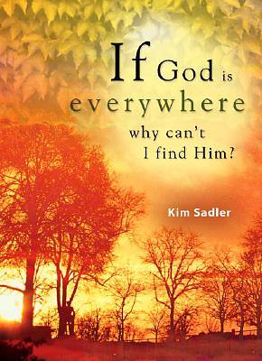 If God Is Everywhere, Why Cant I Find Him?