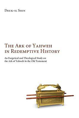 Picture of The Ark of Yahweh in Redemptive History
