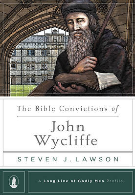Picture of The Bible Convictions of John Wycliffe