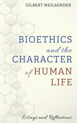 Picture of Bioethics and the Character of Human Life