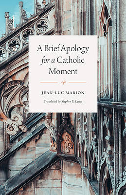 Picture of A Brief Apology for a Catholic Moment