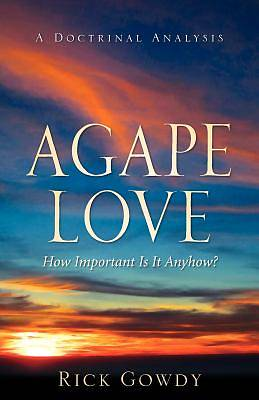 Picture of Agape-Love How Important Is It Anyhow? (a Doctrinal Analysis)