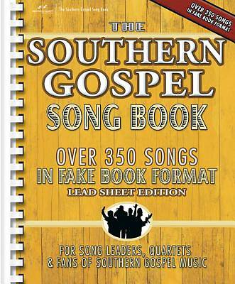 The Southern Gospel Song Book, Lead Sheet Edition; Over 350 Songs in Fake Book Format