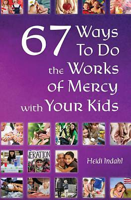 Picture of 67 Ways to Do the Works of Mercy with Your Kids