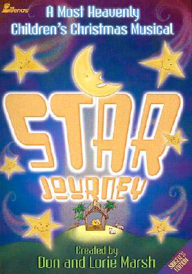 Star Journey; A Most Heavenly Childrens Christmas Musical