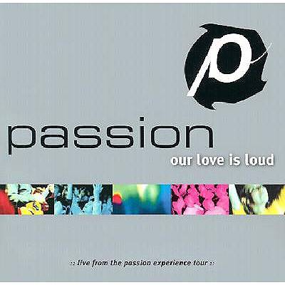 Passion - Our Love is Loud CD