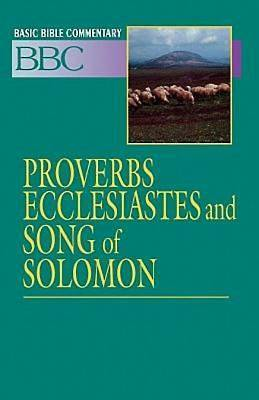 Basic Bible Commentary Proverbs, Ecclesiastes and Song of Solomon