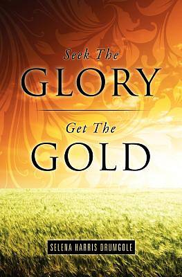 Seek the Glory, Get the Gold