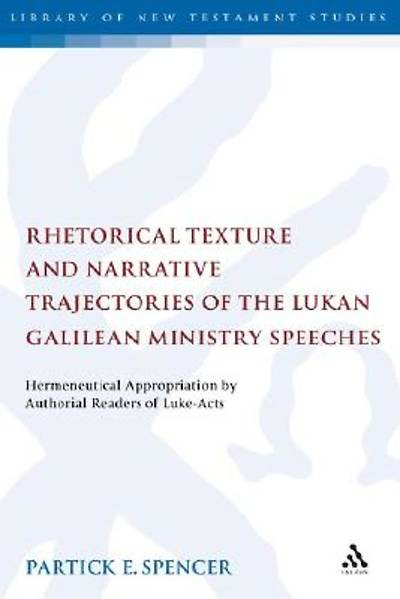 Rhetorical Texture and Narrative Trajectories of the Lukan Galilean Ministry Speeches