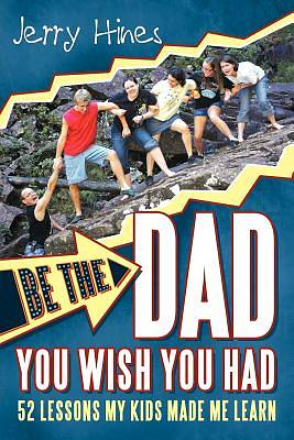 Be the Dad You Wish You Had!