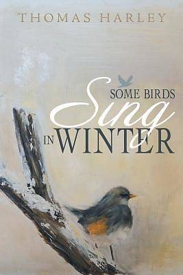 Some Birds Sing in Winter
