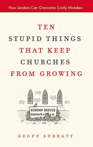 Ten Stupid Things That Keep Churches from Growing