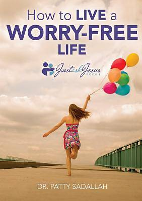 How to Live a Worry-Free Life